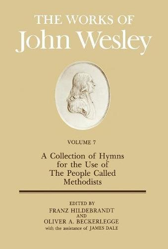 The Works of John Wesley Volume 7: A Collection of Hymns for the Use of The People Called Methodists (Methodist Book)