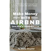 Make Money With AIRBNB: A Quick Start Guide To Making $1,200 Or More Per Month With AIRBNB Rentals
