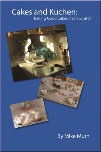 Cakes and Kuchen: Baking good cakes from scratch by Mike Muth