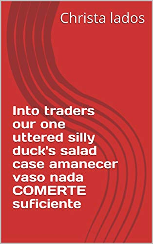 - Into traders our one uttered silly duck's salad case amanecer vaso nada COMERTE suficiente (Provencal Edition)