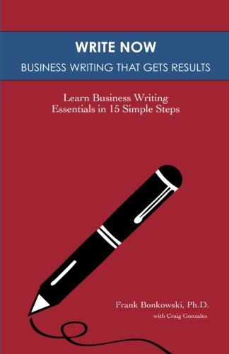 Write Now: Business Writing That Gets Results: Learn Business Writing Essentials in 15 Simple Steps by BE2 Partners