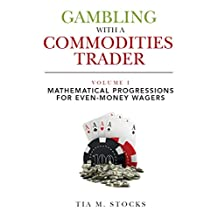 Gambling With A Commodities Trader Volume I: Mathematical Progressions For Even-Money Wagers