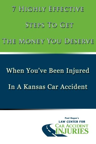 Download 7 Highly Effective Steps To Get The Money You Deserve: When You've Been Injured In A Kansas Car Accident (Volume 1) ebook