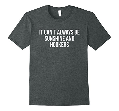 Mens It Can't Always be Sunshine and Hookers Get Well Gift Shirt XL Dark Heather