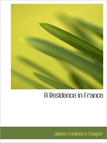 A Residence in France: With an Excursion Up the Rhine; And a Second Visit