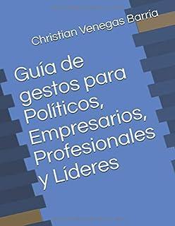 Guía de gestos para Políticos, Empresarios, Profesionales y Líderes (Spanish Edition)