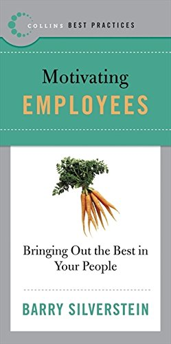 Best Practices: Motivating Employees: Bringing Out the Best in Your People (Collins Best Practices Series)