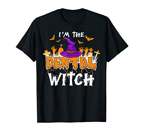 I'm The Dental Witch Halloween Costume | Dentist Assistant T-Shirt