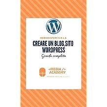 Creare un blog, sito Wordpress: Guida completa (sviluppo web Vol. 3) (Italian Edition)