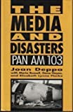 The Media and Disasters : Pan Am 103, Deppa, Joan and Russell, Maria, 0814718574