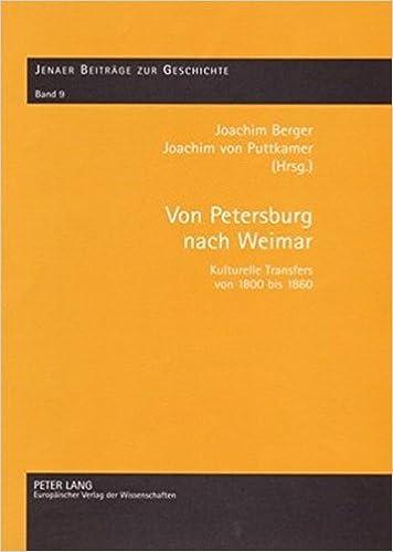 Von Petersburg Nach Weimar: Kulturelle Transfers Von 1800 Bis 1860 (Jenaer Beitraege Zur Geschichte)
