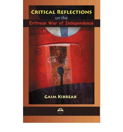 [(Critical Reflections on the Eritrean War of Independence * * )] [Author: Gaim Kibreab] [Dec-2007] pdf