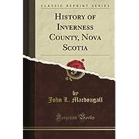 History of Inverness County, Nova Scotia (Classic Reprint)