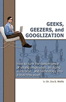 geeks and geezers Geeks geezers and googlization 282 likes geeks, geezers, and googlization: how to manage the unprecedented convergence of the wired, the tired, and.