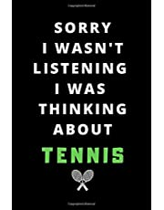 """Sorry I Wasn't Listening I Was Thinking About Tennis: Journal /Notebook/Journal Gift 120 page, Lined, 6"""" x 9"""" (15.2 x 22.9 cm)"""