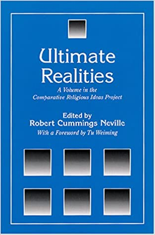 Ultimate Realities A Volume In The Comparative Religious Ideas Project SUNY Series Robert Cummings Neville