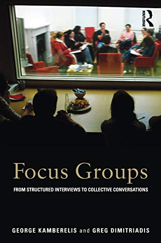 Focus Groups: From structured interviews to collective conversations