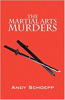 Book The Martial Arts Murders [8/8/2007] Andy Schoepp