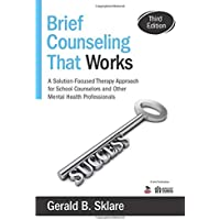 Brief Counseling That Works: A Solution-Focused Therapy Approach for School Counselors and Other Mental Health…