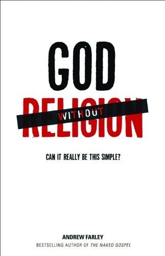 God without Religion Can It Really Be This Simple? by Farley, Andrew [Baker Books,2011] [Hardcover]