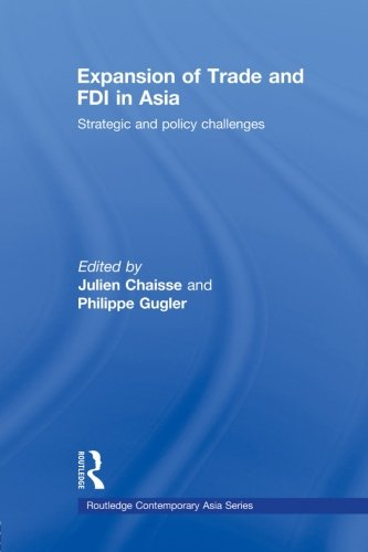 Expansion of Trade and FDI in Asia: Strategic and Policy Challenges (Routledge Contemporary Asia)