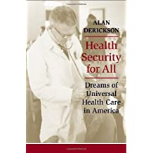 Health Security for All: Dreams of Universal Health Care in America