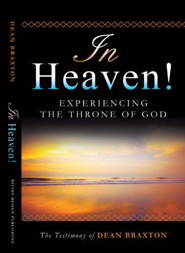 In Heaven! Experiencing the Throne of God (In Heaven Experiencing The Throne Of God)
