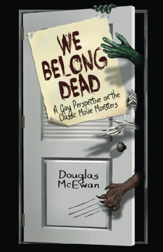 Read Online We Belong Dead: A Gay Perspective on the Classic Movie Monsters PDF