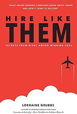 3381c50c211c Hire Like Them  Secrets From Eight Award Winning CEOs  Lorraine Grubbs   9780692077405  Amazon.com  Books