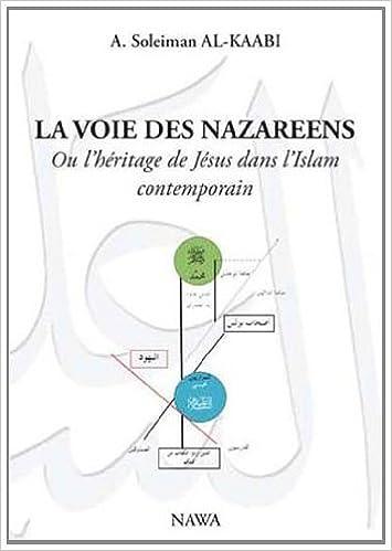 Livres gratuits en ligne VOIE DES NAZAREENS (LA) : Ou l'héritage de Jésus dans l'Islam contemporain pdf, epub