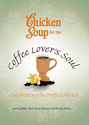 Chicken Soup for the Coffee Lover's Soul: Celebrating the Perfect Blend (Chicken Soup for the (Victor Green Tea)