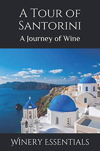 A Tour of Santorini: A Journey of Wine by Winery Essentials