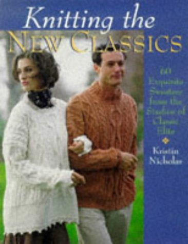 Knitting Pattern Classic (Knitting The New Classics: 60 Exquisite Sweaters From The Studios Of Classic Elite)