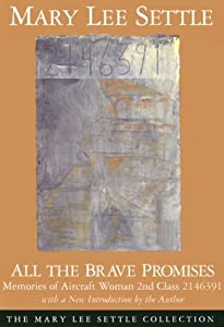 All the Brave Promises: Memories of Aircraft Woman 2nd Class 2146391 (Mary Lee Settle Collection)