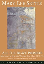 All the Brave Promises: Memories of Aircraft Woman Second Class 2146391 (Mary Lee Settle Collection)