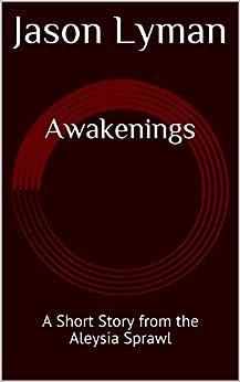 Awakenings: A Short Story from the Aleysia Sprawl by [Lyman, Jason]