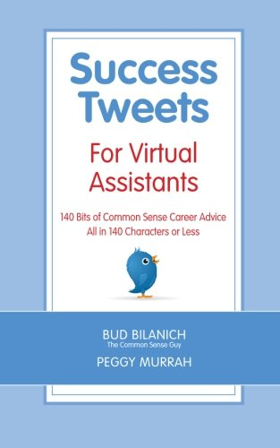 Download Success Tweets For Virtual Assistants: 140 Bits of Common Sense Career Advice For Professional VAs All in 140 Characters or Less PDF