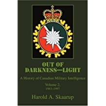Out of Darkness--Light: A History of Canadian Military Intelligence, Vol. 2, 1983-1997