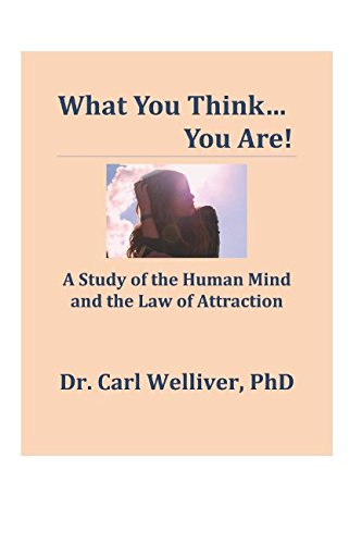 What You Think...You Are!: A Study of the Human Mind and The Law of Attraction