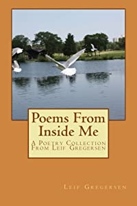 Poems From Inside Me: A Poetry Collection From Leif Gregersen