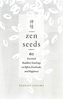 Book Cover: Zen Seeds: 60 Essential Buddhist Teachings on Effort, Gratitude, and Happiness