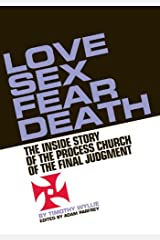 Love, Sex, Fear, Death: The Inside Story of The Process Church of the Final Judgment Paperback