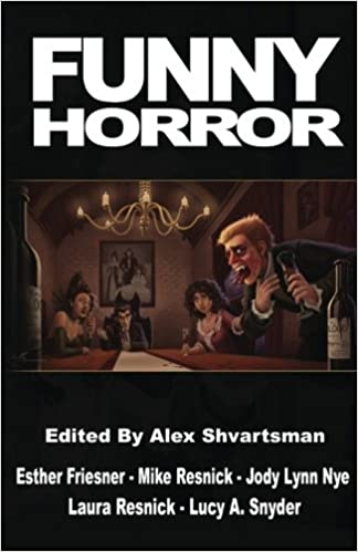Amazon Com Funny Horror  Alex Shvartsman Esther Friesner Laura Resnick Mike Resnick Jody Lynn Nye Lucy A Snyder Eric James Stone