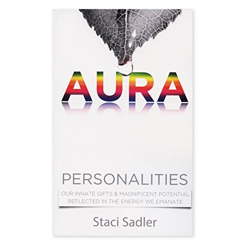 Aura Personalities Our Innate Gifts & Magnificent Potential Reflected in the Energy We Emanate