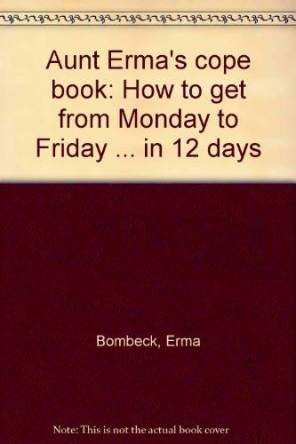 081613054X - Erma Bombeck: Aunt Erma's Cope Book: How To Get From Monday To Friday...In 12 Days - Buch