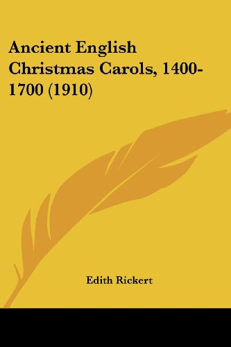 Ancient English Christmas Carols, 1400-1700 (1910) (Carol Christmas 1910)