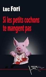 Si les petits cochons te mangent pas par Luc Fori