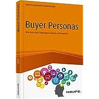 Buyer Personas: Wie man seine Zielgruppen erkennt und begeistert (Haufe Fachbuch)