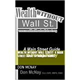Wealth Without Wall Street:  A Main Street Guide to Making Money
