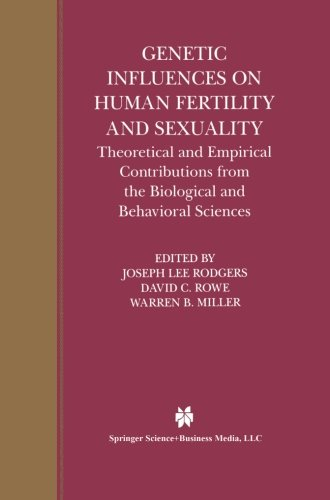 Genetic Influences on Human Fertility and Sexuality: Theoretical and Empirical Contributions from the Biological and Beh